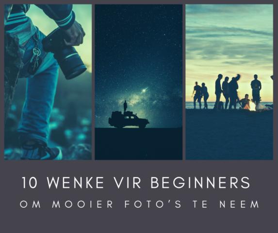 10 wenke vir beginners om mooier foto's te neem